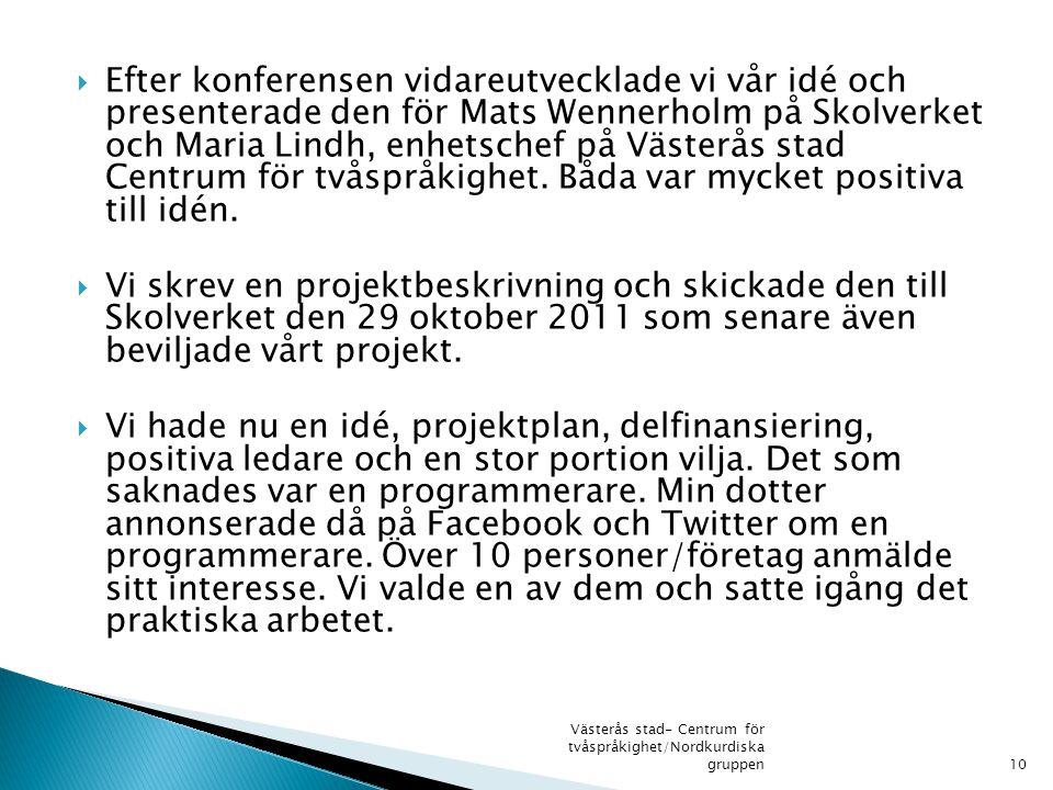 Efter konferensen vidareutvecklade vi vår idé och presenterade den för Mats Wennerholm på Skolverket och Maria Lindh, enhetschef på Västerås stad Centrum för tvåspråkighet. Båda var mycket positiva till idén.