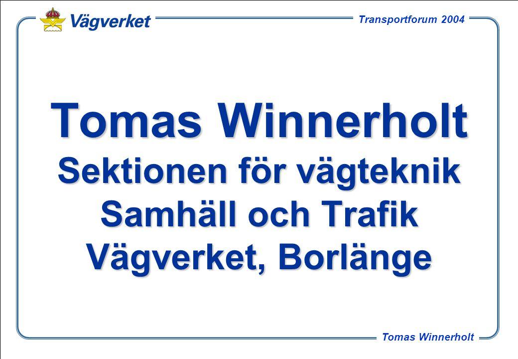Tomas Winnerholt Sektionen för vägteknik Samhäll och Trafik Vägverket, Borlänge