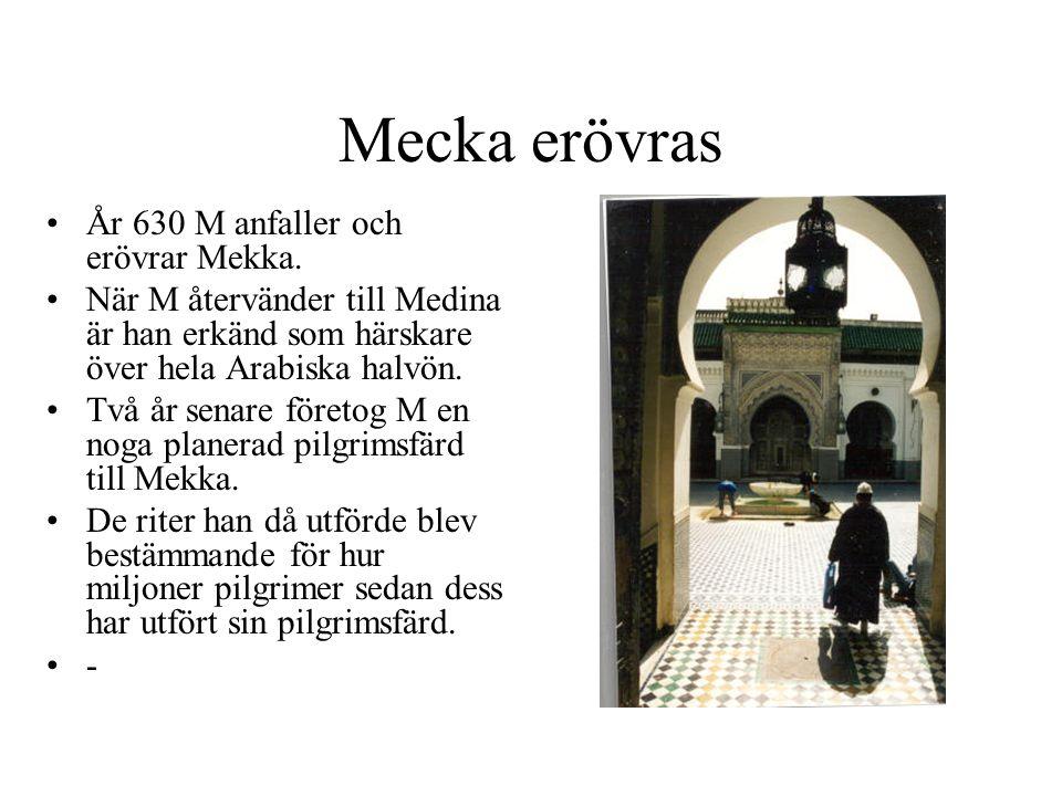 Mecka erövras År 630 M anfaller och erövrar Mekka.