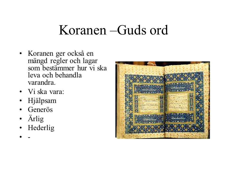 Koranen –Guds ord Koranen ger också en mängd regler och lagar som bestämmer hur vi ska leva och behandla varandra.
