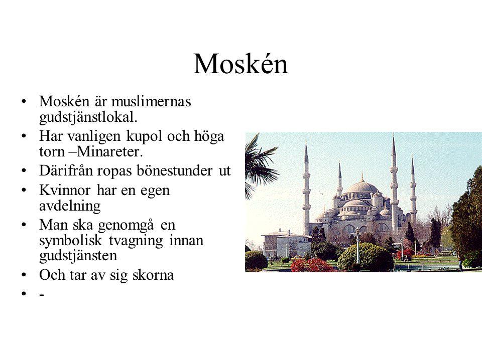 Moskén Moskén är muslimernas gudstjänstlokal.