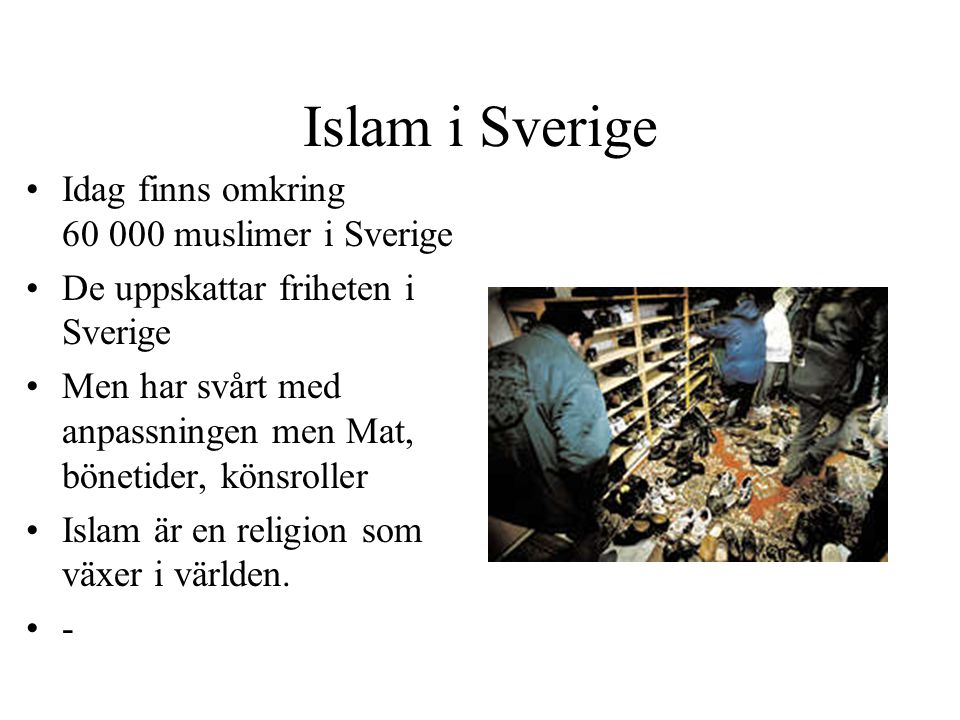 Islam i Sverige Idag finns omkring 60 000 muslimer i Sverige