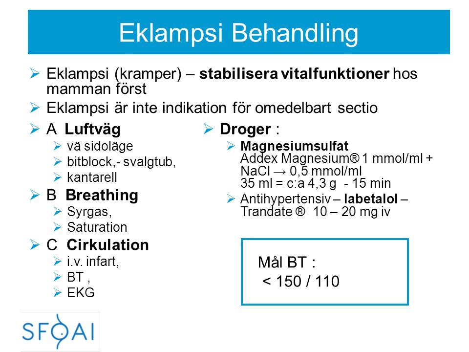 Eklampsi Behandling Eklampsi (kramper) – stabilisera vitalfunktioner hos mamman först. Eklampsi är inte indikation för omedelbart sectio.