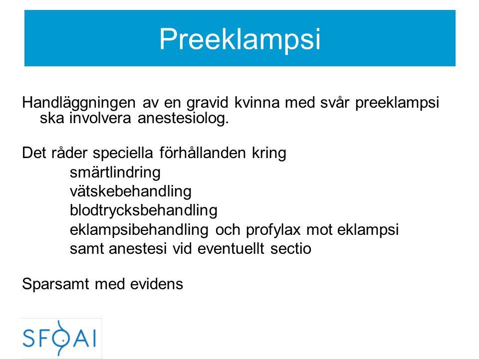 Preeklampsi Handläggningen av en gravid kvinna med svår preeklampsi ska involvera anestesiolog. Det råder speciella förhållanden kring.