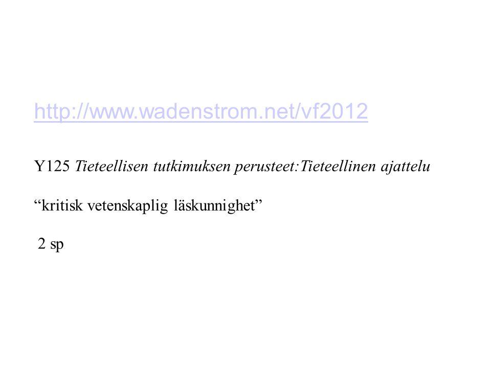 http://www.wadenstrom.net/vf2012 Y125 Tieteellisen tutkimuksen perusteet:Tieteellinen ajattelu. kritisk vetenskaplig läskunnighet