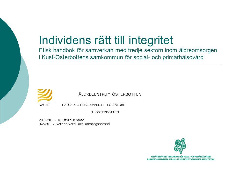 Individens rätt till integritet Etisk handbok för samverkan med tredje sektorn inom äldreomsorgen i Kust-Österbottens samkommun för social- och primärhälsovård
