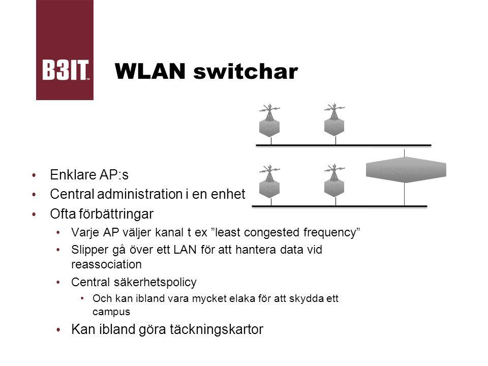 WLAN switchar Enklare AP:s Central administration i en enhet