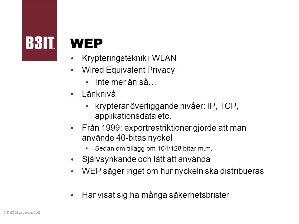 WEP Krypteringsteknik i WLAN Wired Equivalent Privacy Inte mer än så…