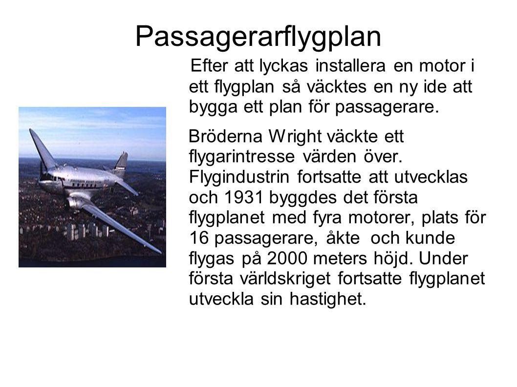 Passagerarflygplan Efter att lyckas installera en motor i ett flygplan så väcktes en ny ide att bygga ett plan för passagerare.