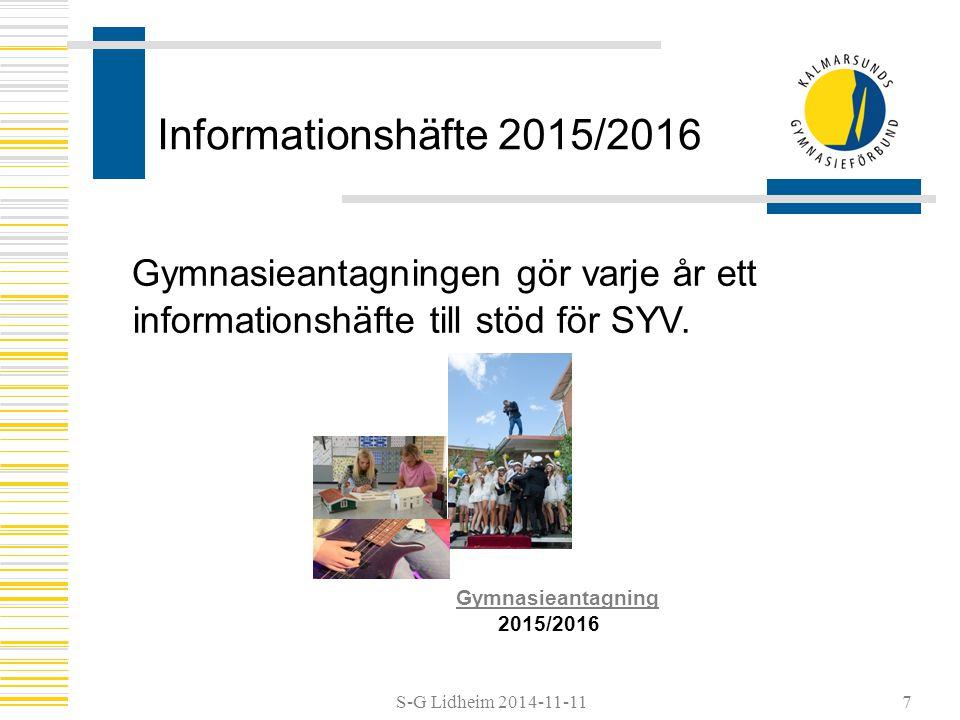 Informationshäfte 2015/2016 Gymnasieantagningen gör varje år ett informationshäfte till stöd för SYV.