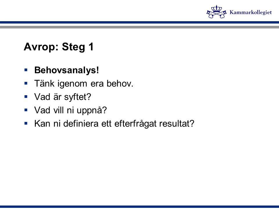 Avrop: Steg 1 Behovsanalys! Tänk igenom era behov. Vad är syftet