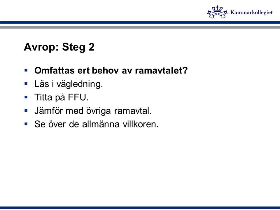 Avrop: Steg 2 Omfattas ert behov av ramavtalet Läs i vägledning.