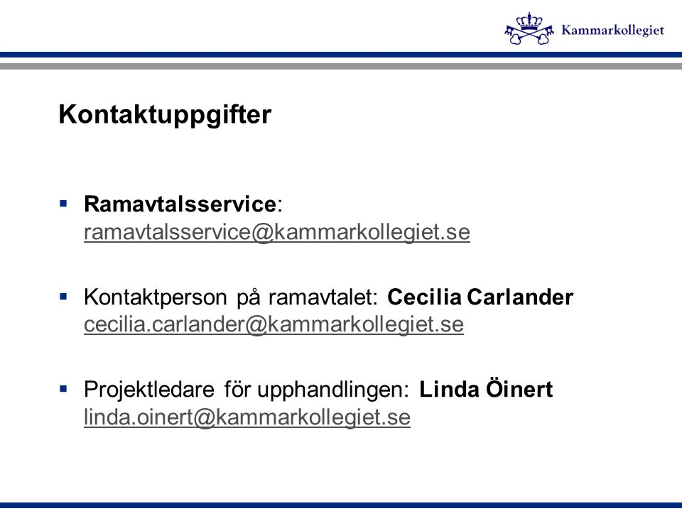 Kontaktuppgifter Ramavtalsservice: ramavtalsservice@kammarkollegiet.se