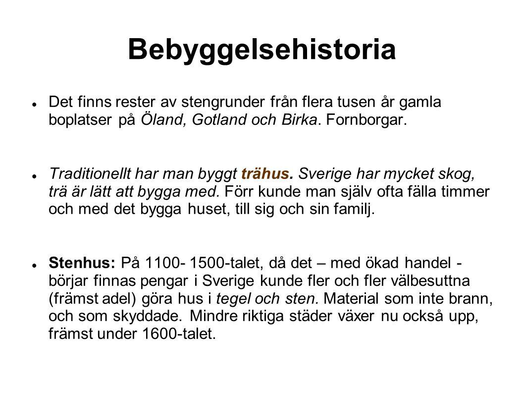 Bebyggelsehistoria Det finns rester av stengrunder från flera tusen år gamla boplatser på Öland, Gotland och Birka. Fornborgar.