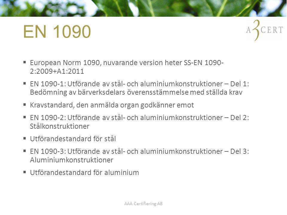 EN 1090 European Norm 1090, nuvarande version heter SS-EN 1090- 2:2009+A1:2011.
