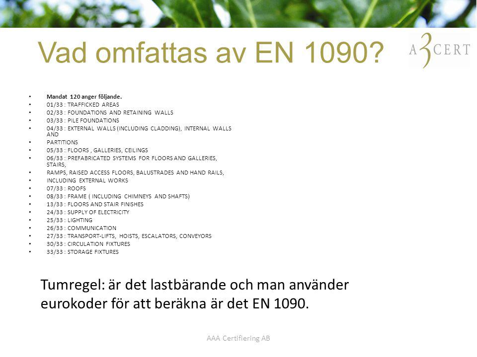 Vad omfattas av EN 1090 Mandat 120 anger följande. 01/33 : TRAFFICKED AREAS. 02/33 : FOUNDATIONS AND RETAINING WALLS.