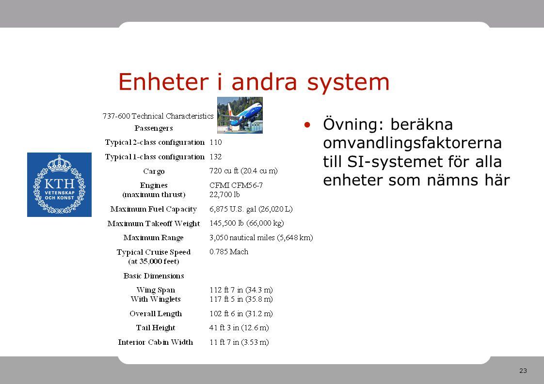Enheter i andra system Övning: beräkna omvandlingsfaktorerna till SI-systemet för alla enheter som nämns här.