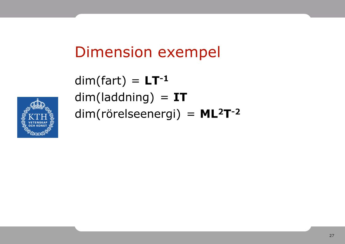 Dimension exempel dim(fart) = LT-1 dim(laddning) = IT dim(rörelseenergi) = ML2T-2