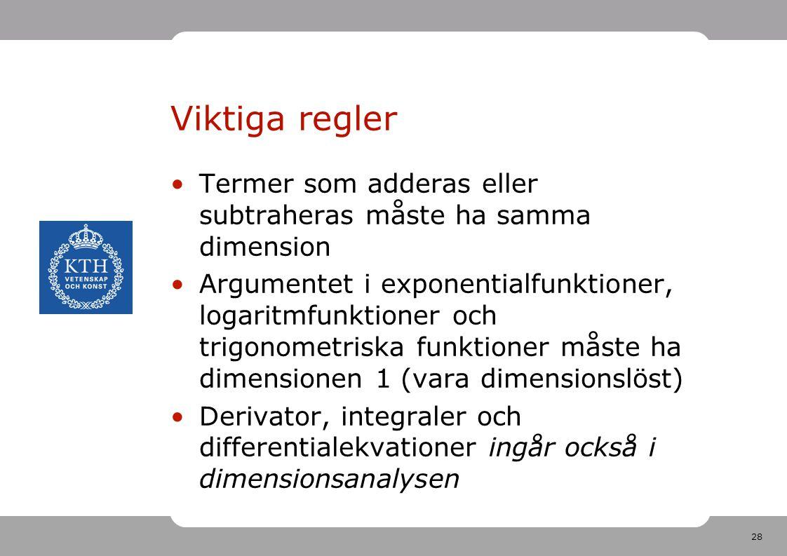 Viktiga regler Termer som adderas eller subtraheras måste ha samma dimension.