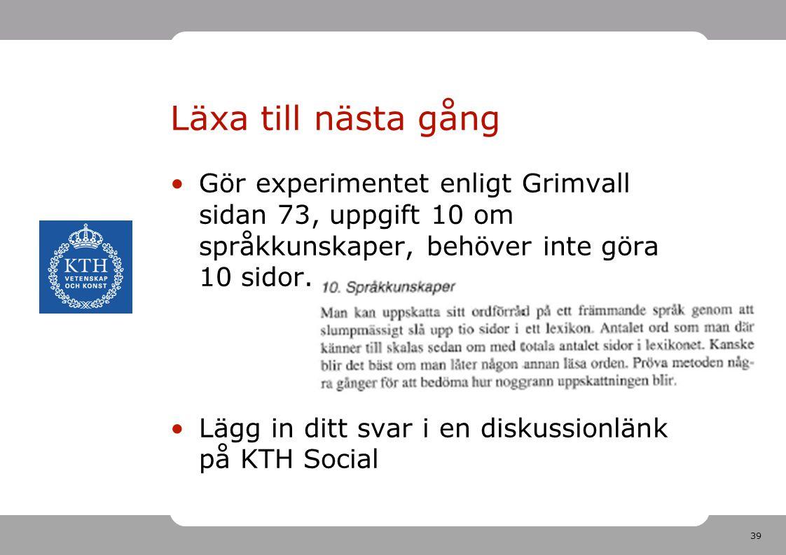 Läxa till nästa gång Gör experimentet enligt Grimvall sidan 73, uppgift 10 om språkkunskaper, behöver inte göra 10 sidor.