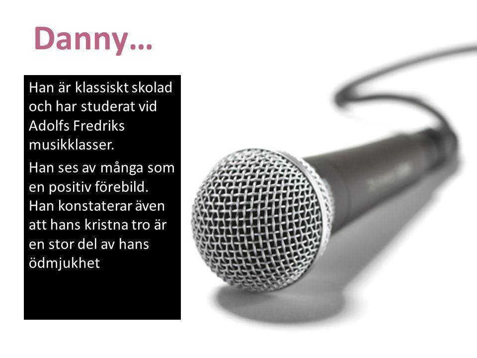 Danny… Han är klassiskt skolad och har studerat vid Adolfs Fredriks musikklasser.