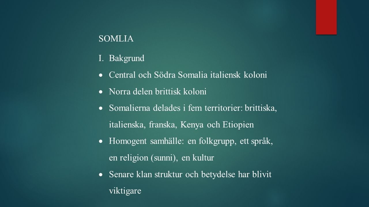 SOMLIA Bakgrund. Central och Södra Somalia italiensk koloni. Norra delen brittisk koloni.