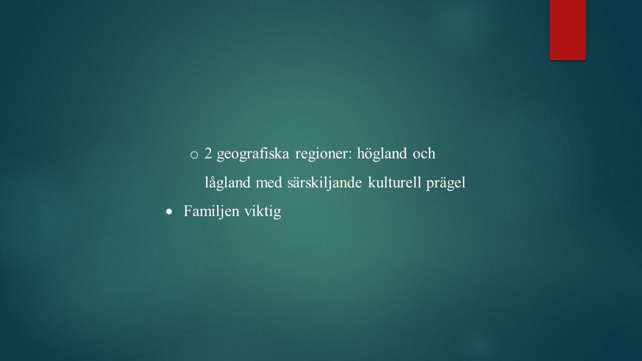 2 geografiska regioner: högland och lågland med särskiljande kulturell prägel