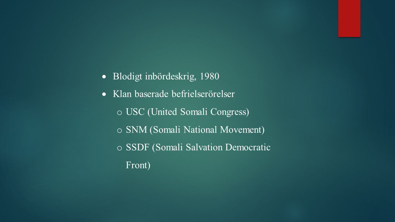 Blodigt inbördeskrig, 1980. Klan baserade befrielserörelser. USC (United Somali Congress) SNM (Somali National Movement)
