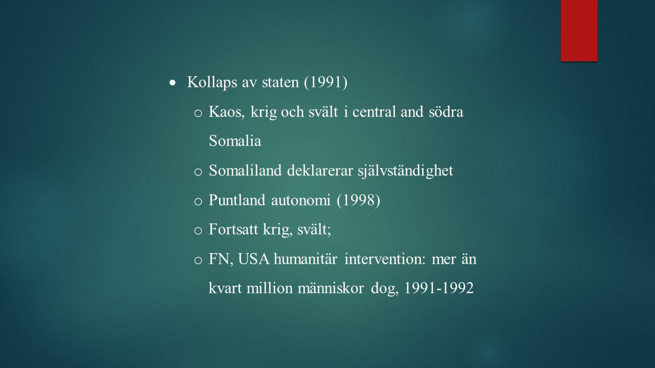 Kollaps av staten (1991) Kaos, krig och svält i central and södra Somalia. Somaliland deklarerar självständighet.