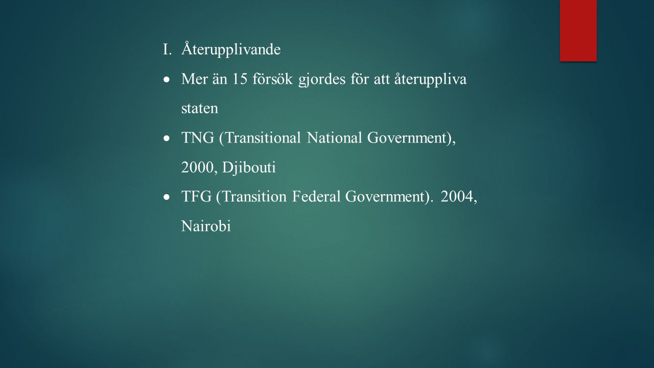 Återupplivande Mer än 15 försök gjordes för att återuppliva staten. TNG (Transitional National Government), 2000, Djibouti.