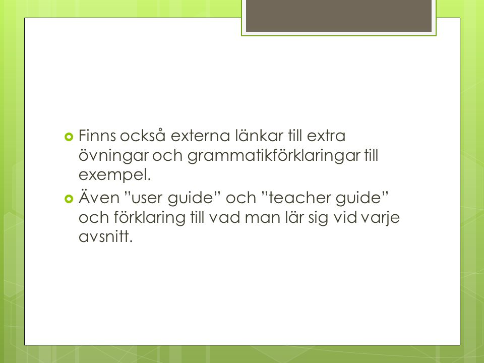 Finns också externa länkar till extra övningar och grammatikförklaringar till exempel.