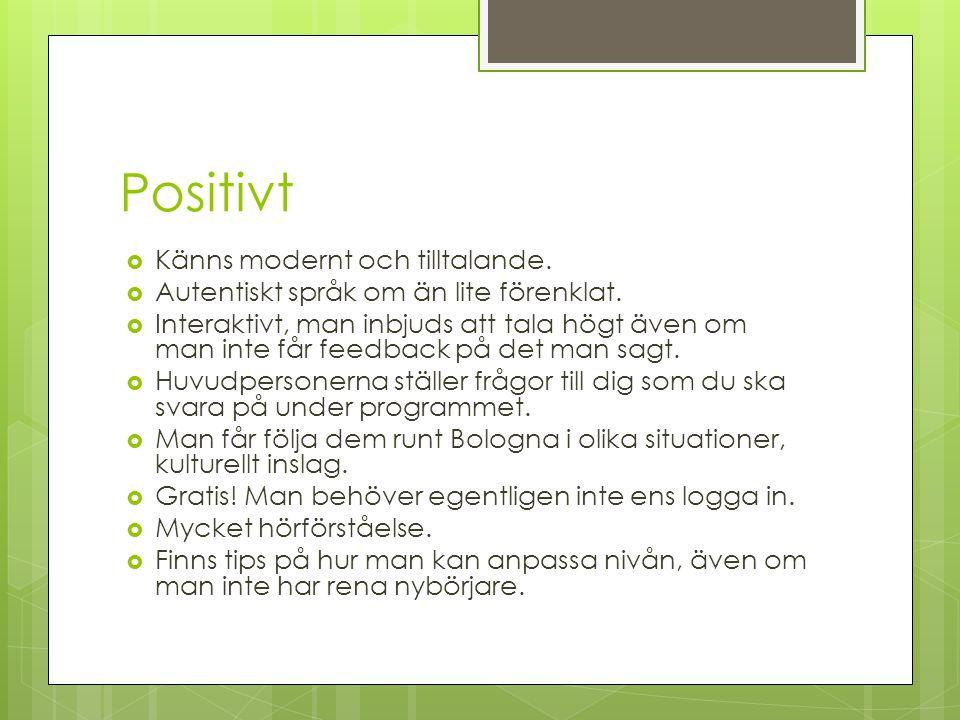 Positivt Känns modernt och tilltalande.