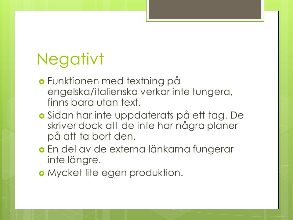 Negativt Funktionen med textning på engelska/italienska verkar inte fungera, finns bara utan text.