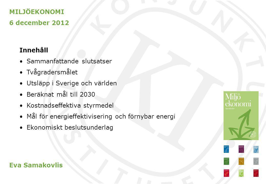 MILJÖEKONOMI 6 december 2012. Innehåll. Sammanfattande slutsatser. Tvågradersmålet. Utsläpp i Sverige och världen.