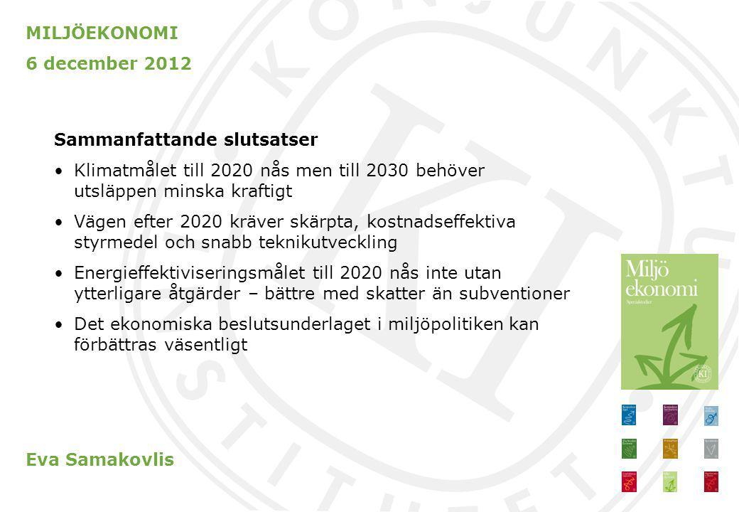 MILJÖEKONOMI 6 december 2012. Sammanfattande slutsatser. Klimatmålet till 2020 nås men till 2030 behöver utsläppen minska kraftigt.