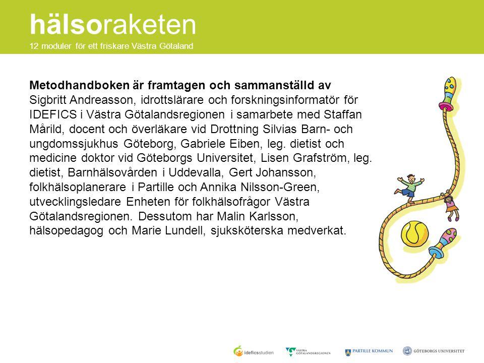 Metodhandboken är framtagen och sammanställd av Sigbritt Andreasson, idrottslärare och forskningsinformatör för IDEFICS i Västra Götalandsregionen i samarbete med Staffan Mårild, docent och överläkare vid Drottning Silvias Barn- och ungdomssjukhus Göteborg, Gabriele Eiben, leg.