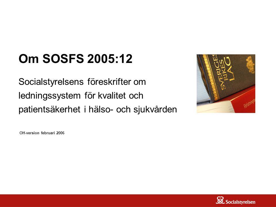 Om SOSFS 2005:12 Socialstyrelsens föreskrifter om ledningssystem för kvalitet och patientsäkerhet i hälso- och sjukvården