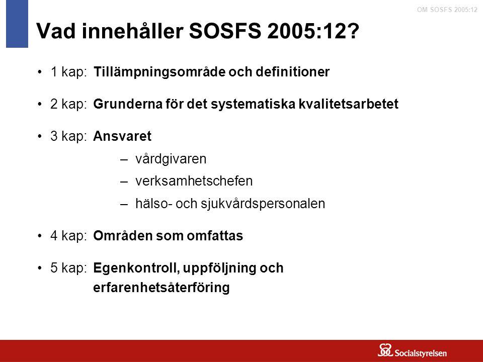 Vad innehåller SOSFS 2005:12 1 kap: Tillämpningsområde och definitioner. 2 kap: Grunderna för det systematiska kvalitetsarbetet.