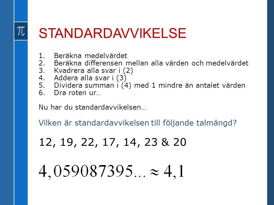 STANDARDAVVIKELSE Beräkna medelvärdet. Beräkna differensen mellan alla värden och medelvärdet. Kvadrera alla svar i (2)