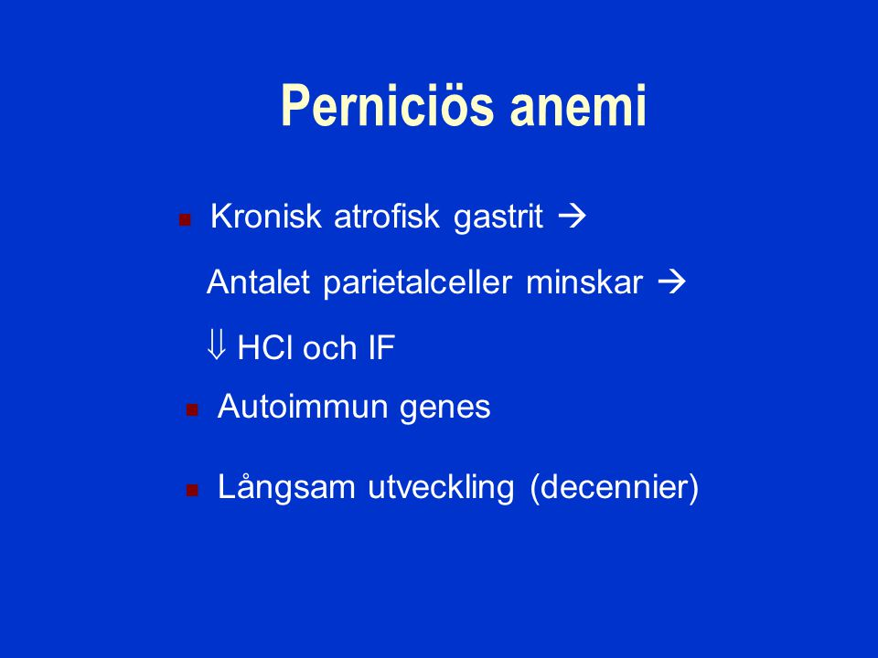 Perniciös anemi Kronisk atrofisk gastrit 