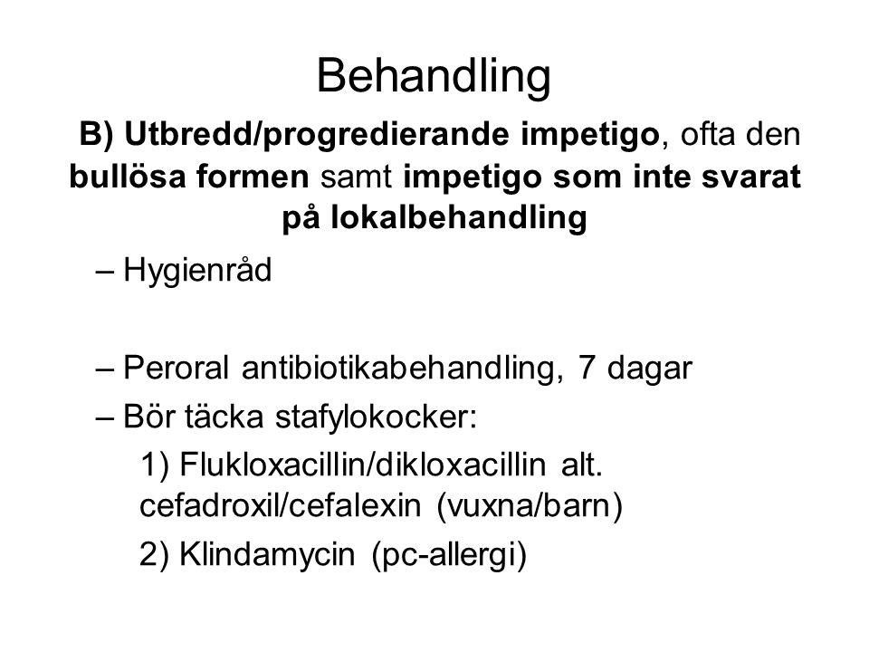 Behandling B) Utbredd/progredierande impetigo, ofta den bullösa formen samt impetigo som inte svarat på lokalbehandling