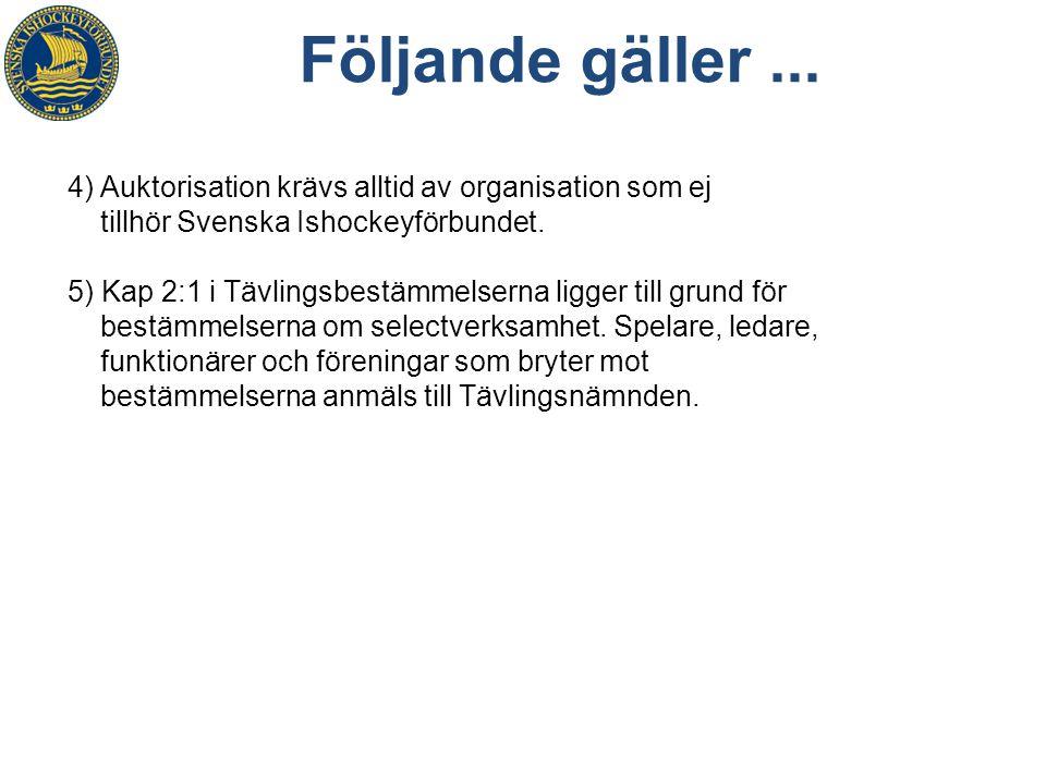 Följande gäller ... 4) Auktorisation krävs alltid av organisation som ej tillhör Svenska Ishockeyförbundet.