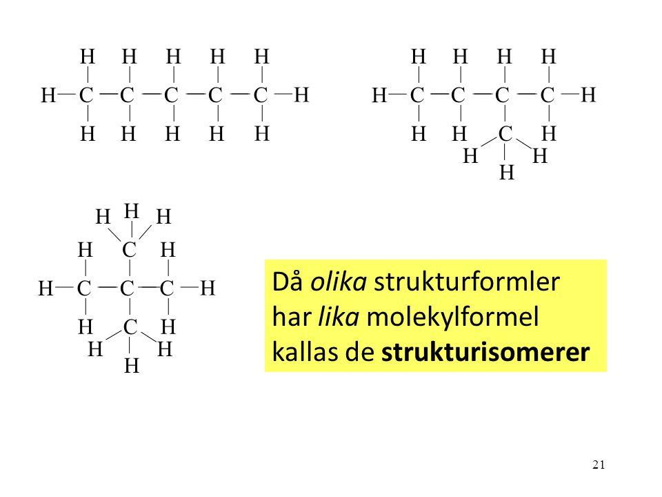 C H C H C H Då olika strukturformler har lika molekylformel kallas de strukturisomerer