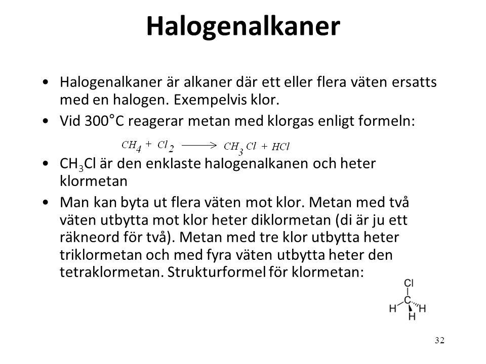 Halogenalkaner Halogenalkaner är alkaner där ett eller flera väten ersatts med en halogen. Exempelvis klor.