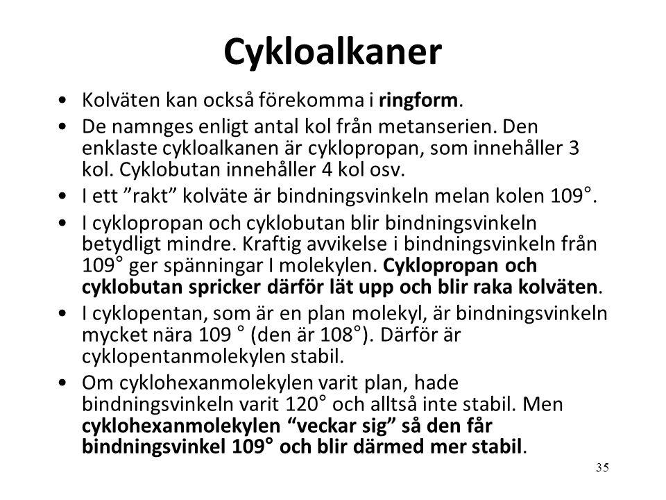 Cykloalkaner Kolväten kan också förekomma i ringform.