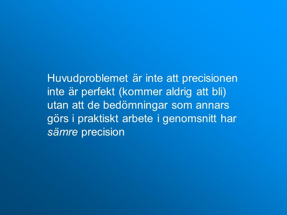 Huvudproblemet är inte att precisionen inte är perfekt (kommer aldrig att bli) utan att de bedömningar som annars görs i praktiskt arbete i genomsnitt har sämre precision
