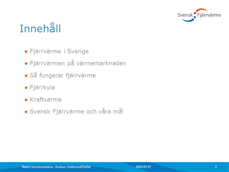 Innehåll Fjärrvärme i Sverige Fjärrvärmen på värmemarknaden