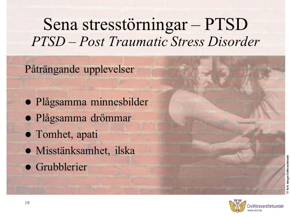 Sena stresstörningar – PTSD PTSD – Post Traumatic Stress Disorder