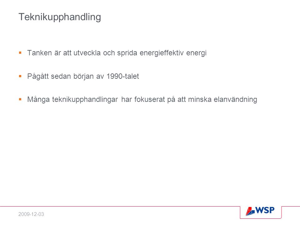 Teknikupphandling Tanken är att utveckla och sprida energieffektiv energi. Pågått sedan början av 1990-talet.