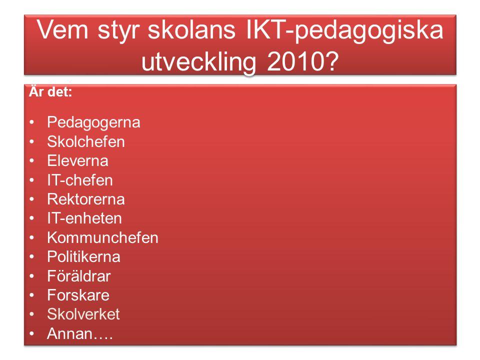 Vem styr skolans IKT-pedagogiska utveckling 2010